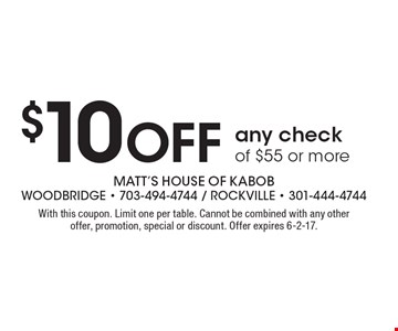 $10 Off any check of $55 or more. With this coupon. Limit one per table. Cannot be combined with any other offer, promotion, special or discount. Offer expires 6-2-17.