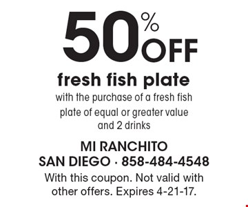 50% Off fresh fish plate with the purchase of a fresh fish plate of equal or greater value and 2 drinks. With this coupon. Not valid with other offers. Expires 4-21-17.