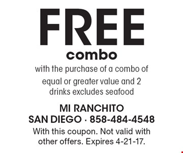 FREE combo with the purchase of a combo of equal or greater value and 2 drinks excludes seafood. With this coupon. Not valid with other offers. Expires 4-21-17.