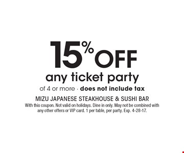 15% Off any ticket partyof 4 or more - does not include tax. With this coupon. Not valid on holidays. Dine in only. May not be combined with any other offers or VIP card. 1 per table, per party. Exp. 4-28-17.