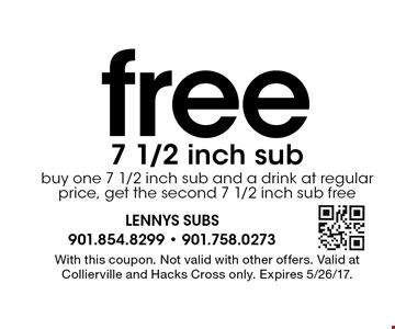 Free 7 1/2 inch sub. Buy one 7 1/2 inch sub and a drink at regular price, get the second 7 1/2 inch sub free. With this coupon. Not valid with other offers. Valid at Collierville and Hacks Cross only. Expires 5/26/17.