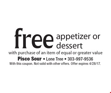 free appetizer or dessert with purchase of an item of equal or greater value. With this coupon. Not valid with other offers. Offer expires 4/28/17.