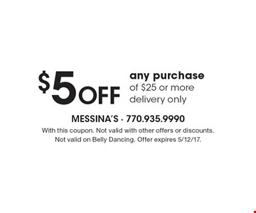 $5 OFF any purchase of $25 or more. Delivery only. With this coupon. Not valid with other offers or discounts. Not valid on Belly Dancing. Offer expires 5/12/17.