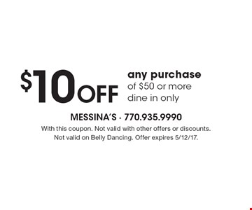 $10 OFF any purchase of $50 or more. Dine in only. With this coupon. Not valid with other offers or discounts. Not valid on Belly Dancing. Offer expires 5/12/17.