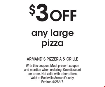 $3 off any large pizza. With this coupon. Must present coupon and mention when ordering. One discount per order. Not valid with other offers. Valid at Rockville Armand's only. Expires 4/28/17.