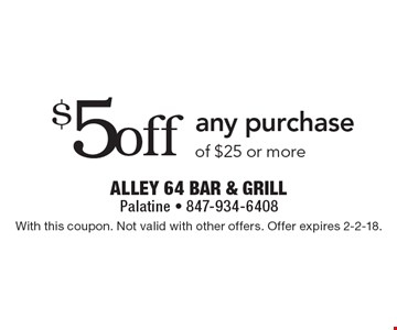 $5 off any purchase of $25 or more. With this coupon. Not valid with other offers. Offer expires 2-2-18.