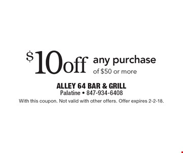 $10 off any purchase of $50 or more. With this coupon. Not valid with other offers. Offer expires 2-2-18.