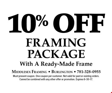 10% off Framing Package With A Ready-Made Frame. Must present coupon. One coupon per customer. Not valid for past or existing orders. Cannot be combined with any other offer or promotion. Expires 6-30-17.