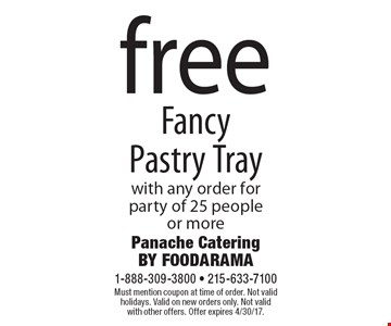 Free fancy pastry tray with any order for party of 25 people or more. Must mention coupon at time of order. Not valid holidays. Valid on new orders only. Not valid with other offers. Offer expires 4/30/17.