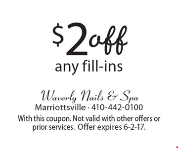 $2 off any fill-ins. With this coupon. Not valid with other offers or prior services. Offer expires 6-2-17.