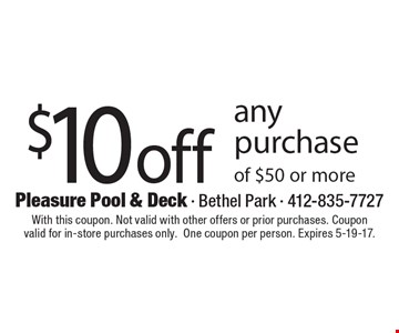 $10 off any purchase of $50 or more. With this coupon. Not valid with other offers or prior purchases. Couponvalid for in-store purchases only.One coupon per person. Expires 5-19-17.