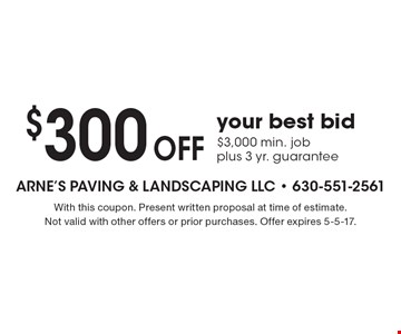 $300 Off your best bid. $3,000 min. job plus 3 yr. guarantee. With this coupon. Present written proposal at time of estimate. Not valid with other offers or prior purchases. Offer expires 5-5-17.