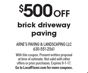 $500 OFF brick driveway paving. With this coupon. Present written proposal at time of estimate. Not valid with other offers or prior purchases. Expires 9-1-17. Go to LocalFlavor.com for more coupons.