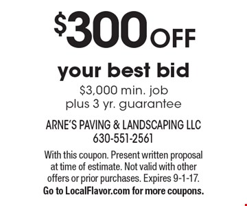 $300 OFF your best bid $3,000 min. job plus 3 yr. guarantee. With this coupon. Present written proposal at time of estimate. Not valid with other offers or prior purchases. Expires 9-1-17. Go to LocalFlavor.com for more coupons.