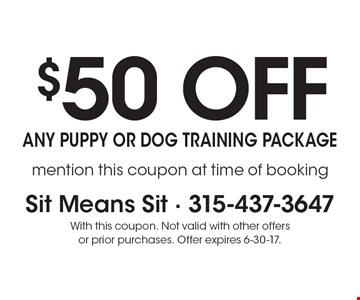 $50 off any puppy or dog training package. Mention this coupon at time of booking. With this coupon. Not valid with other offers or prior purchases. Offer expires 6-30-17.