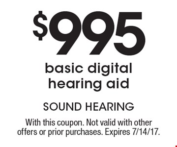 $995 basic digital hearing aid. With this coupon. Not valid with other offers or prior purchases. Expires 7/14/17.