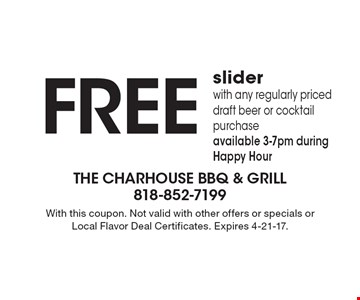 Free slider with any regularly priced draft beer or cocktail purchase. Available 3-7pm during Happy Hour. With this coupon. Not valid with other offers or specials or Local Flavor Deal Certificates. Expires 4-21-17.