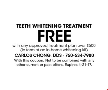 Free teeth whitening treatment with any approved treatment plan over $500 (in form of an in-home whitening kit). With this coupon. Not to be combined with any other current or past offers. Expires 4-21-17.