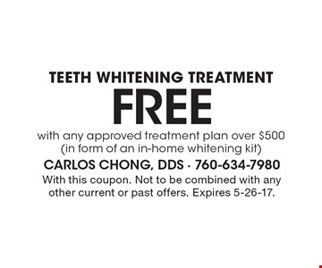 Free teeth whitening treatment with any approved treatment plan over $500 (in form of an in-home whitening kit). With this coupon. Not to be combined with any other current or past offers. Expires 5-26-17.