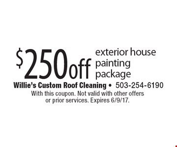 $250 off exterior house painting package. With this coupon. Not valid with other offers or prior services. Expires 6/9/17.