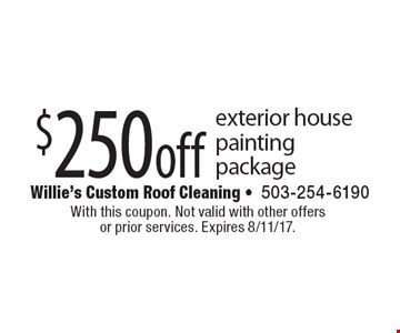 $250 off exterior house painting package. With this coupon. Not valid with other offers or prior services. Expires 8/11/17.