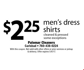 $2.25 men's dress shirts cleaned & pressed some exceptions. With this coupon. Not valid with other offers or prior services or pickup & delivery. Offer expires 5/6/17.