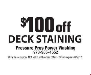 $100 off deck staining. With this coupon. Not valid with other offers. Offer expires 6/9/17.