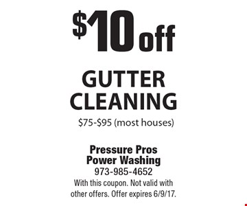 $10 off gutter cleaning $75-$95 (most houses). With this coupon. Not valid with other offers. Offer expires 6/9/17.