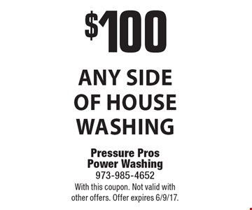 $100 any side of house washing. With this coupon. Not valid withother offers. Offer expires 6/9/17.