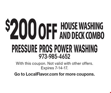 $200 Off house washing and deck combo. With this coupon. Not valid with other offers. Expires 7-14-17. Go to LocalFlavor.com for more coupons.