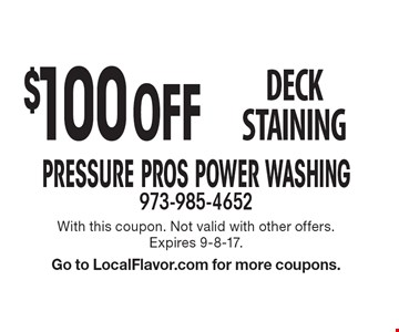 $100 Off deckstaining. With this coupon. Not valid with other offers. Expires 9-8-17. Go to LocalFlavor.com for more coupons.