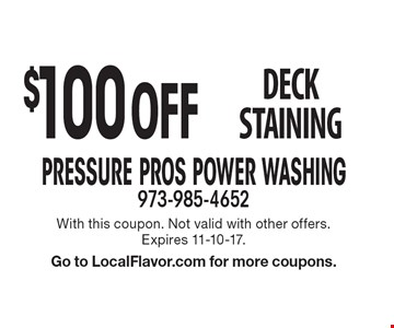 $100 Off deck staining. With this coupon. Not valid with other offers. Expires 11-10-17.Go to LocalFlavor.com for more coupons.