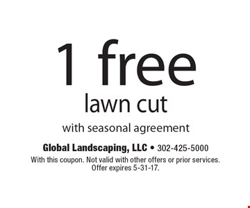 1 free lawn cut with seasonal agreement. With this coupon. Not valid with other offers or prior services.Offer expires 5-31-17.