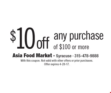 $10 off any purchase of $100 or more. With this coupon. Not valid with other offers or prior purchases. Offer expires 4-28-17.