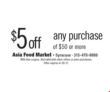 $5 off any purchase of $50 or more. With this coupon. Not valid with other offers or prior purchases. Offer expires 4-28-17.
