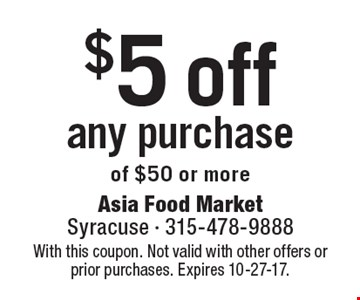 $5 off any purchase of $50 or more. With this coupon. Not valid with other offers or prior purchases. Expires 10-27-17.