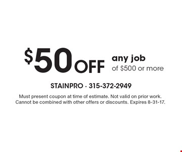 OFF $50 any job of $500 or more. Must present coupon at time of estimate. Not valid on prior work. Cannot be combined with other offers or discounts. Expires 8-31-17.