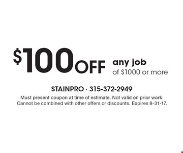 $100 OFF any job of $1000 or more. Must present coupon at time of estimate. Not valid on prior work. Cannot be combined with other offers or discounts. Expires 8-31-17.