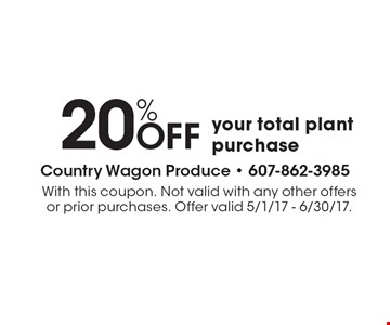 20% OFF your total plant purchase. With this coupon. Not valid with any other offers or prior purchases. Offer valid 5/1/17 - 6/30/17.