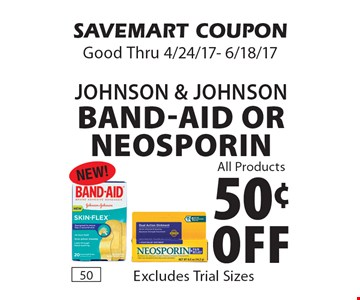 50¢ Off Johnson & Johnson Band-Aid or Neosporin. Excludes Trial Sizes. SAVEMART COUPON. Good Thru 4/24/17- 6/18/17