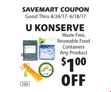 $1.00 Off U Konserve Waste Free, Reuseable Food Containers Any Product. SAVEMART COUPON. Good Thru 4/24/17- 6/18/17