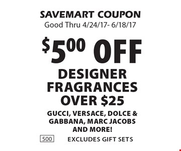 $5.00 off DESIGNER fragrances over $25 Gucci, Versace, Dolce & Gabbana, Marc Jacobs and more! Excludes gift sets. SAVEMART COUPON. Good Thru 4/24/17- 6/18/17