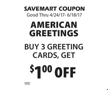 $1.00 off American Greetings. Buy 3 Greeting Cards, Get. SAVEMART COUPON. Good Thru 4/24/17- 6/18/17