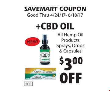 $3.00 Off +CBD Oil. All Hemp Oil Products Sprays, Drops & Capsules. SAVEMART COUPON. Good Thru 4/24/17- 6/18/17