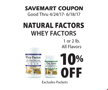 10% Off Natural Factors Whey Factors. 1 or 2 lb.All Flavors. SAVEMART COUPON. Good Thru 4/24/17- 6/18/17