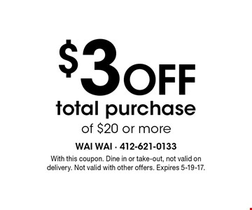 $3 OFF total purchase of $20 or more. With this coupon. Dine in or take-out, not valid on delivery. Not valid with other offers. Expires 5-19-17.
