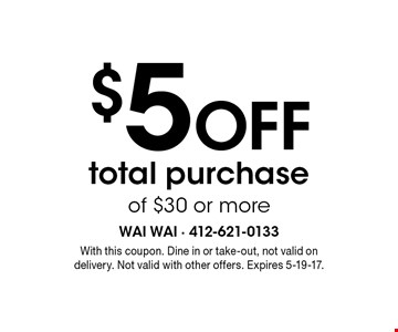 $5 OFF total purchase of $30 or more. With this coupon. Dine in or take-out, not valid on delivery. Not valid with other offers. Expires 5-19-17.
