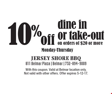 10% off dine in or take-out on orders of $20 or more Monday-Thursday. With this coupon. Valid at Belmar location only. Not valid with other offers. Offer expires 5-12-17.