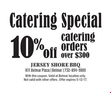 Catering Special 10% off catering orders over $300. With this coupon. Valid at Belmar location only. Not valid with other offers. Offer expires 5-12-17.