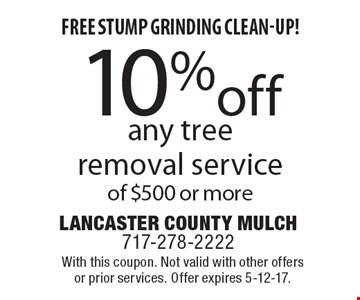 10% off any tree removal service of $500 or more. With this coupon. Not valid with other offers or prior services. Offer expires 5-12-17.